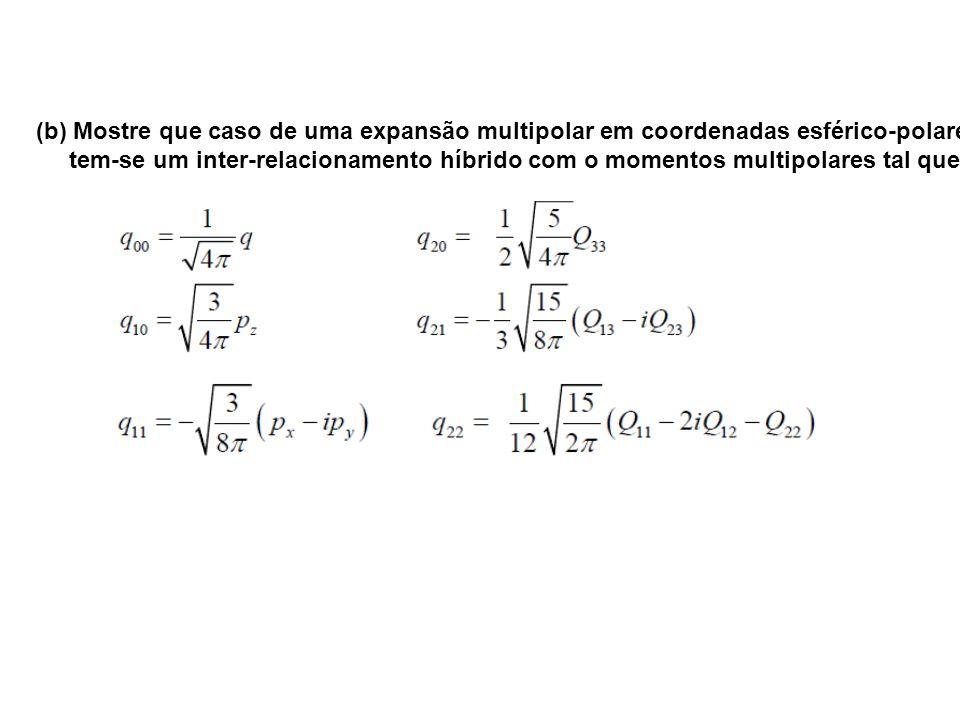 (b) Mostre que caso de uma expansão multipolar em coordenadas esférico-polares