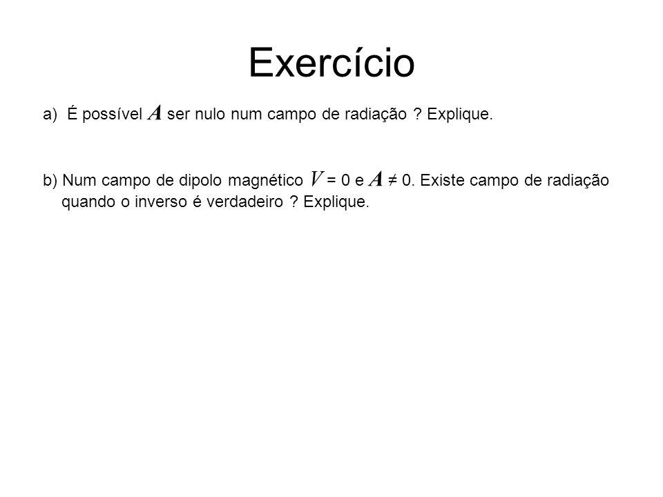 Exercício a) É possível A ser nulo num campo de radiação Explique.