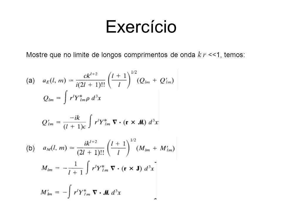 Exercício Mostre que no limite de longos comprimentos de onda k r <<1, temos: (a) (b)