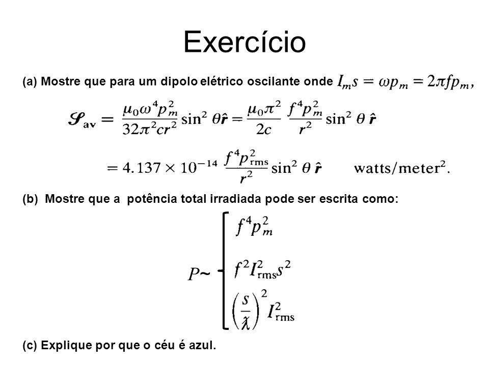 Exercício P~ (a) Mostre que para um dipolo elétrico oscilante onde
