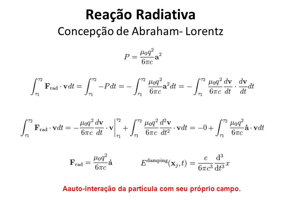 Reação Radiativa Concepção de Abraham- Lorentz