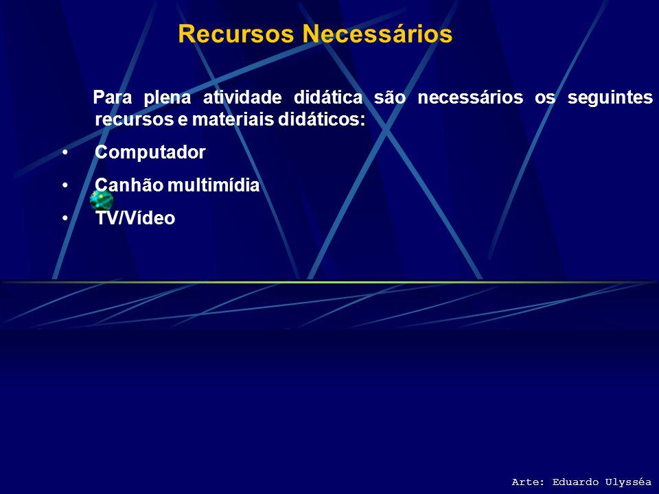 Recursos Necessários Para plena atividade didática são necessários os seguintes recursos e materiais didáticos: