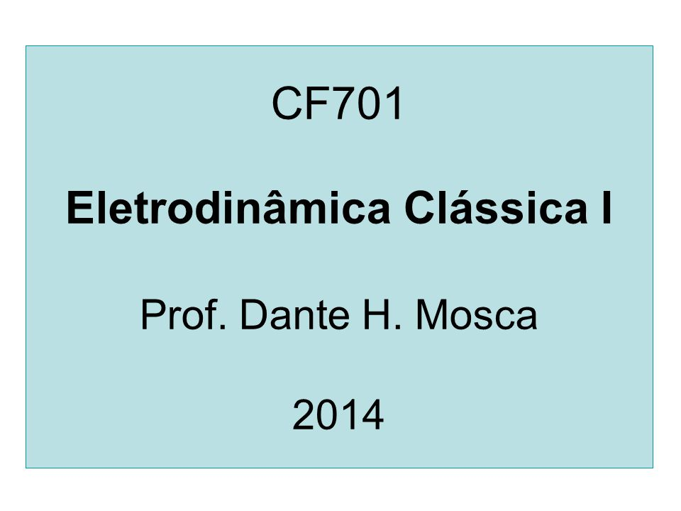 CF701 Eletrodinâmica Clássica I Prof. Dante H. Mosca 2014
