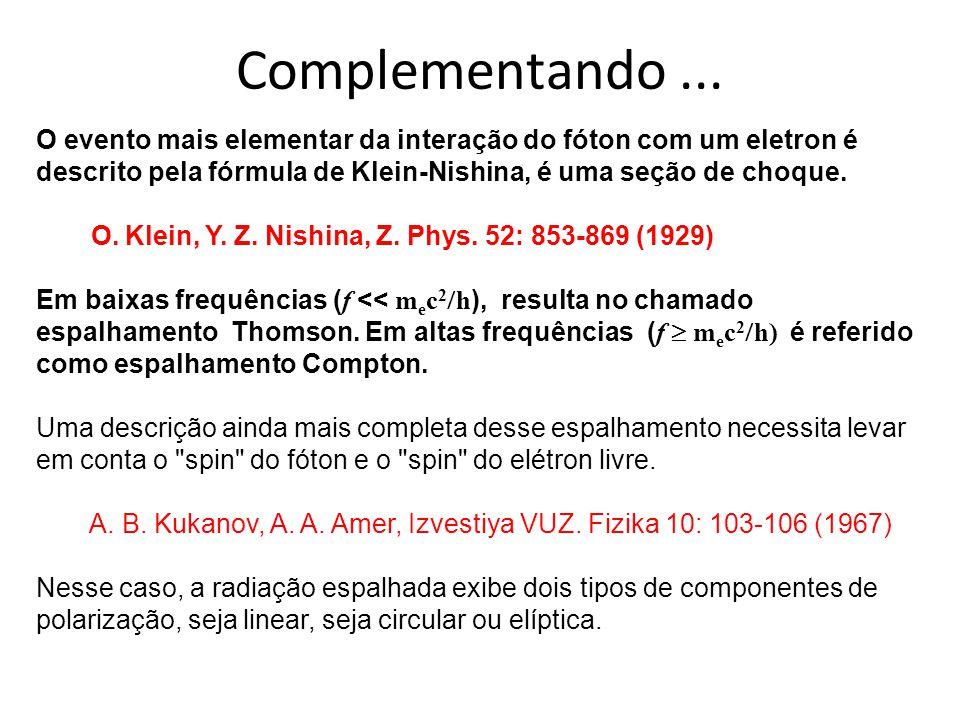 Complementando ... O evento mais elementar da interação do fóton com um eletron é descrito pela fórmula de Klein-Nishina, é uma seção de choque.