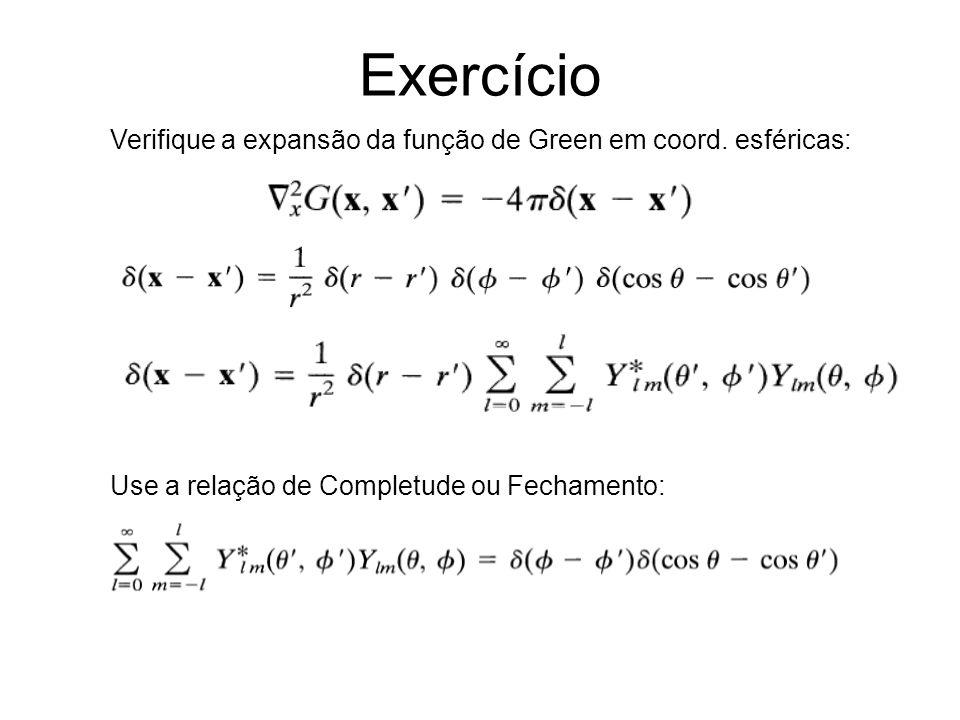Exercício Verifique a expansão da função de Green em coord. esféricas: