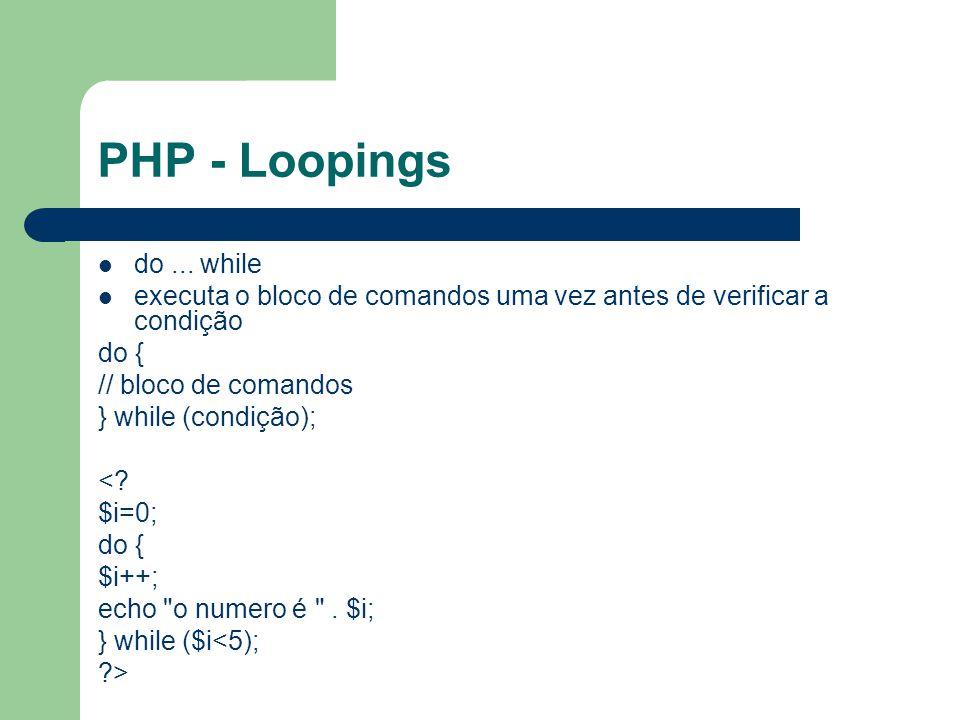 PHP - Loopings do ... while. executa o bloco de comandos uma vez antes de verificar a condição. do {