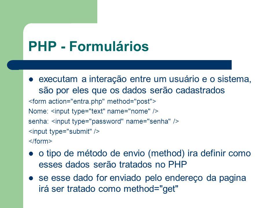 PHP - Formulários executam a interação entre um usuário e o sistema, são por eles que os dados serão cadastrados.