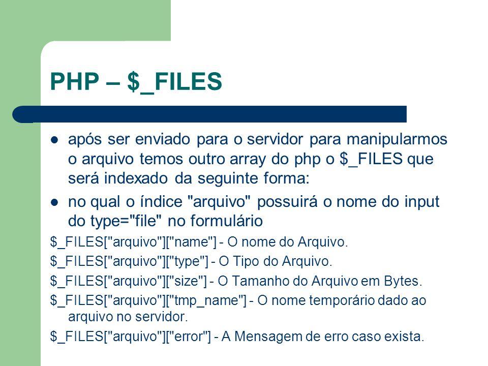 PHP – $_FILES após ser enviado para o servidor para manipularmos o arquivo temos outro array do php o $_FILES que será indexado da seguinte forma: