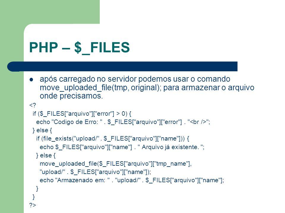 PHP – $_FILES após carregado no servidor podemos usar o comando move_uploaded_file(tmp, original); para armazenar o arquivo onde precisamos.
