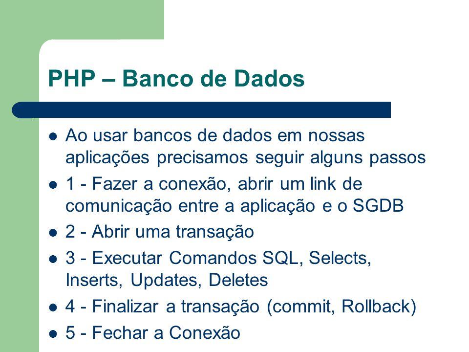 PHP – Banco de Dados Ao usar bancos de dados em nossas aplicações precisamos seguir alguns passos.