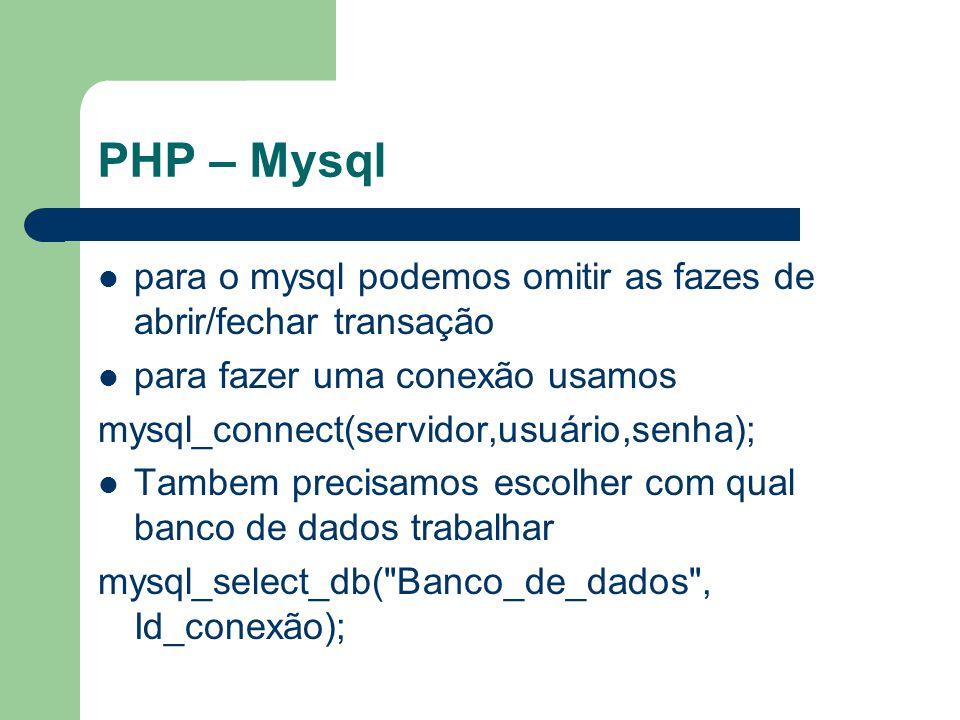 PHP – Mysql para o mysql podemos omitir as fazes de abrir/fechar transação. para fazer uma conexão usamos.