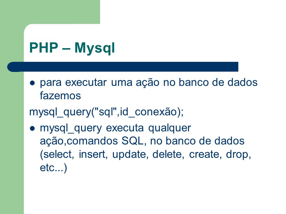 PHP – Mysql para executar uma ação no banco de dados fazemos