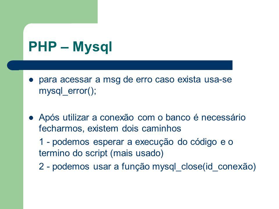 PHP – Mysql para acessar a msg de erro caso exista usa-se mysql_error();