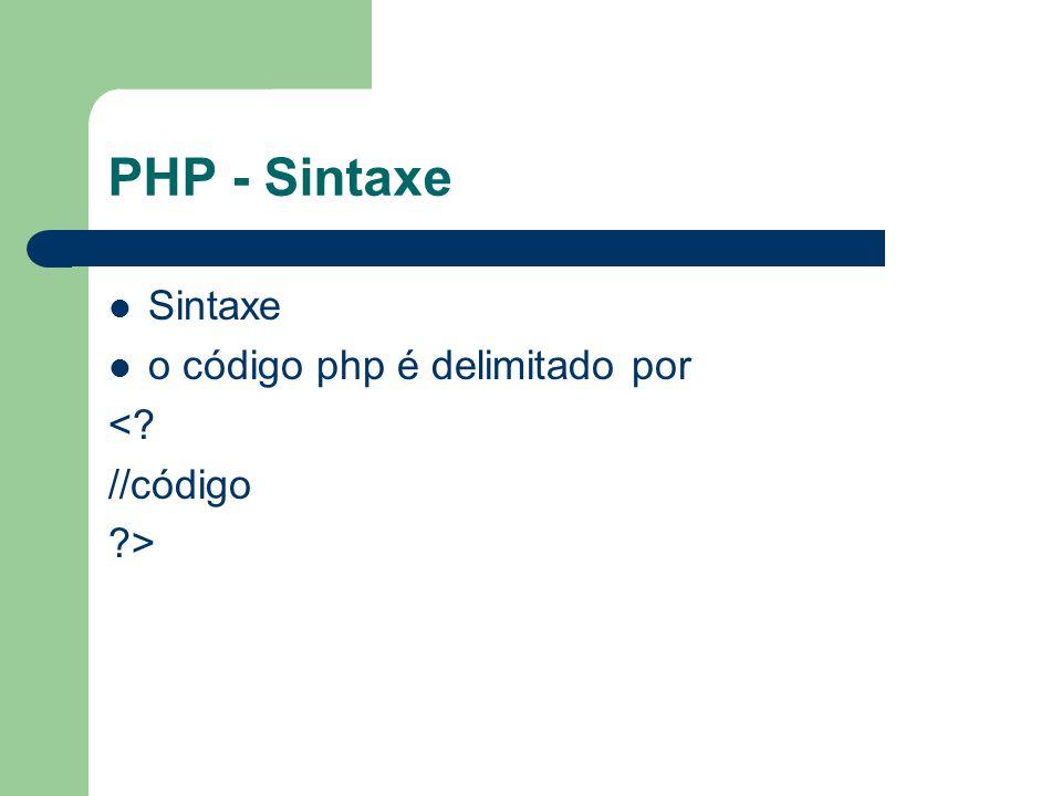 PHP - Sintaxe Sintaxe o código php é delimitado por < //código