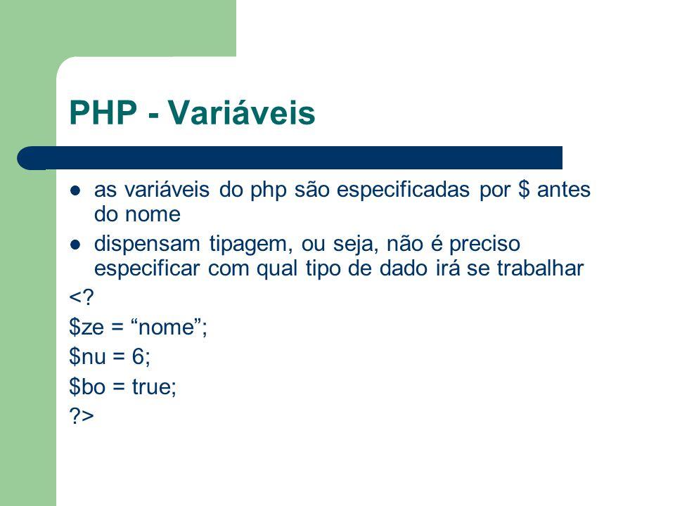 PHP - Variáveis as variáveis do php são especificadas por $ antes do nome.