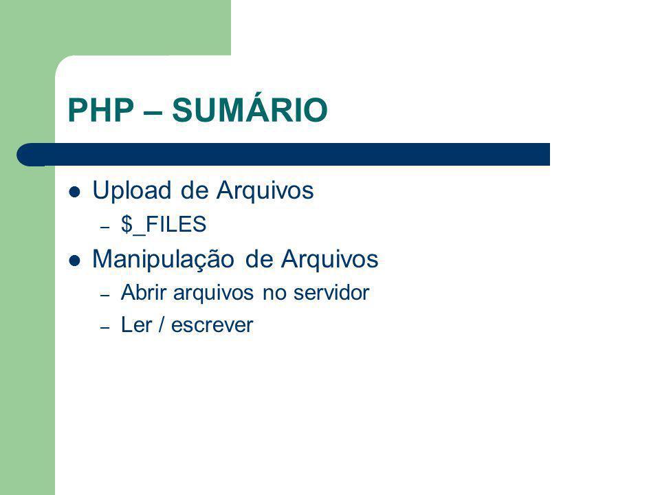 PHP – SUMÁRIO Upload de Arquivos Manipulação de Arquivos $_FILES