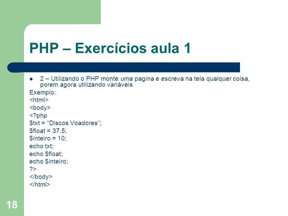 PHP – Exercícios aula 1 2 – Utilizando o PHP monte uma pagina e escreva na tela qualquer coisa, porem agora utilizando variáveis.