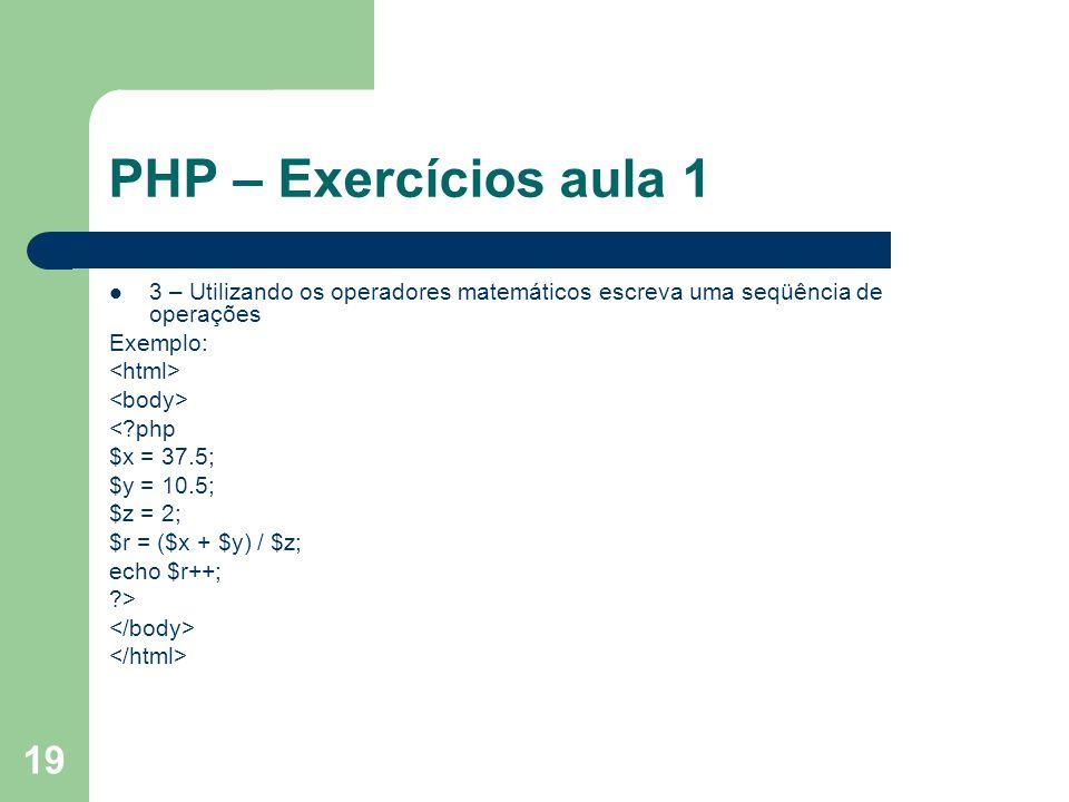 PHP – Exercícios aula 1 3 – Utilizando os operadores matemáticos escreva uma seqüência de operações.