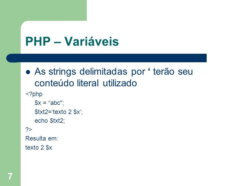 PHP – Variáveis As strings delimitadas por ' terão seu conteúdo literal utilizado. < php. $x = abc ;