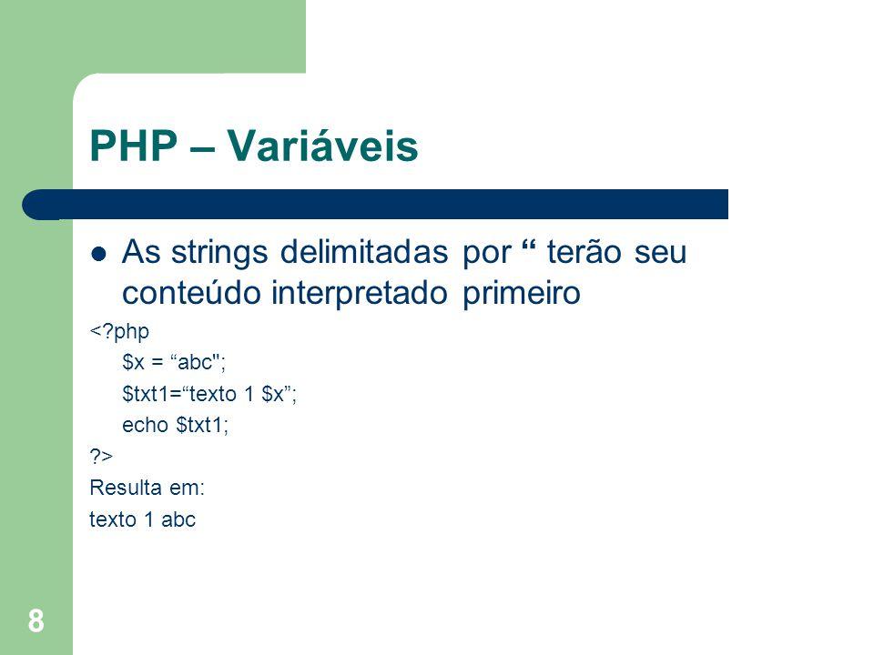 PHP – Variáveis As strings delimitadas por terão seu conteúdo interpretado primeiro. < php. $x = abc ;