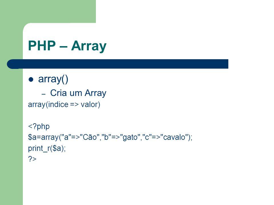 PHP – Array array() Cria um Array array(indice => valor) < php
