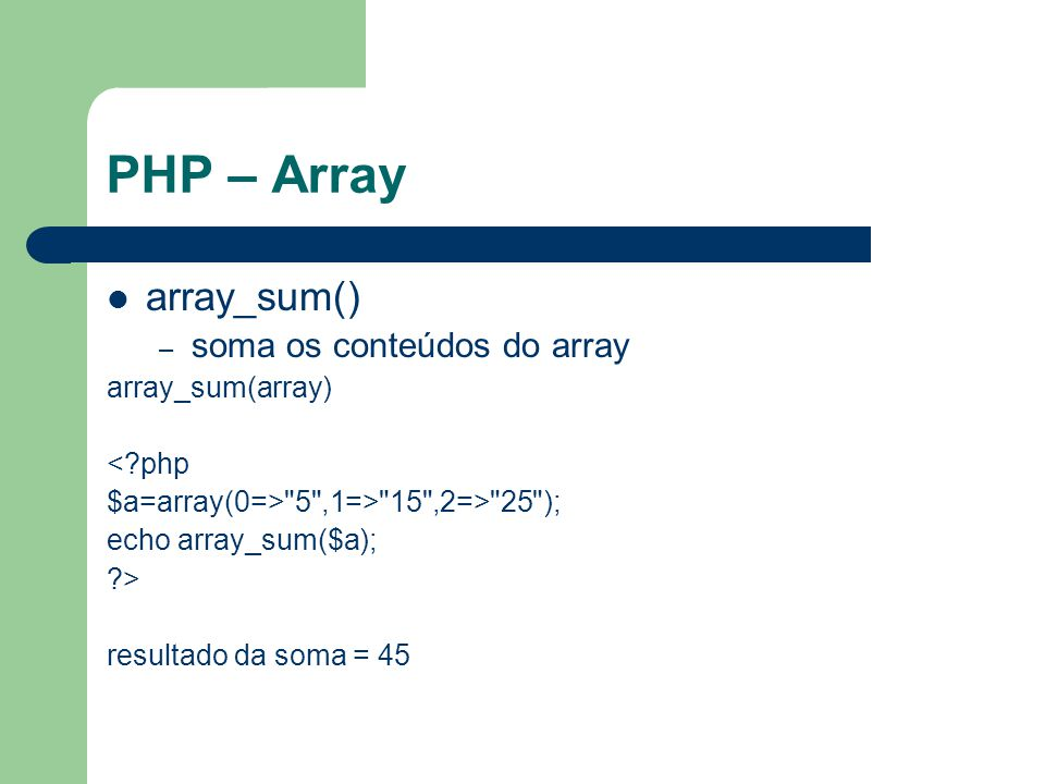 PHP – Array array_sum() soma os conteúdos do array array_sum(array)
