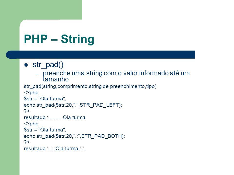 PHP – String str_pad() preenche uma string com o valor informado até um tamanho. str_pad(string,comprimento,string de preenchimento,tipo)