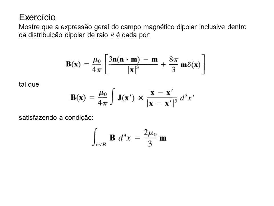 Exercício Mostre que a expressão geral do campo magnético dipolar inclusive dentro. da distribuição dipolar de raio R é dada por: