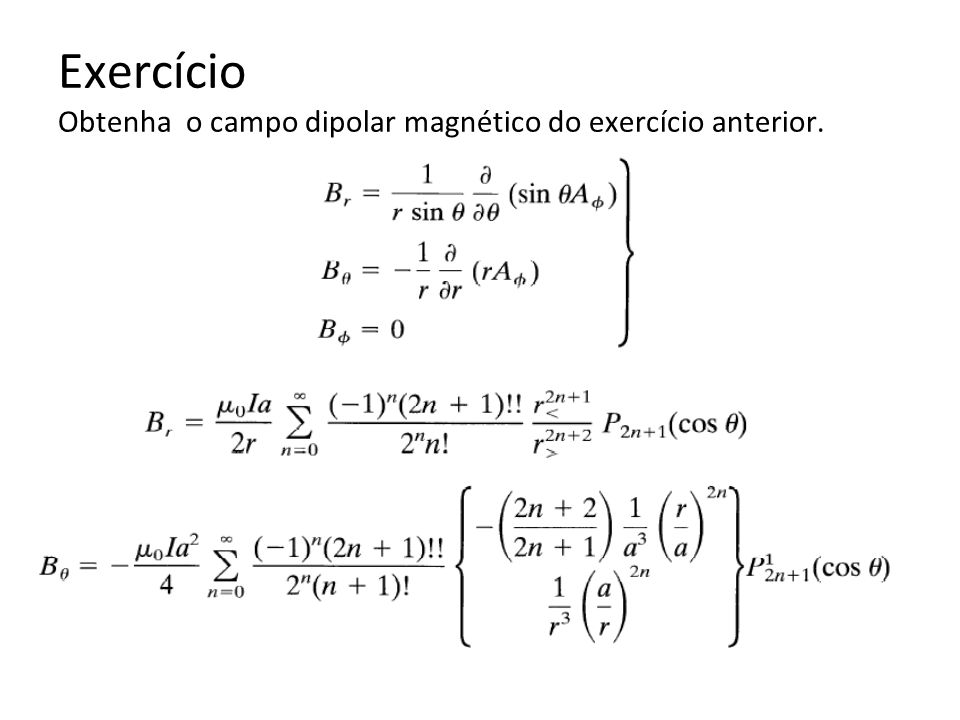 Exercício Obtenha o campo dipolar magnético do exercício anterior.