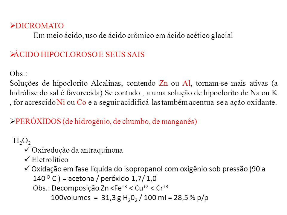 DICROMATO Em meio ácido, uso de ácido crômico em ácido acético glacial. ÁCIDO HIPOCLOROSO E SEUS SAIS.