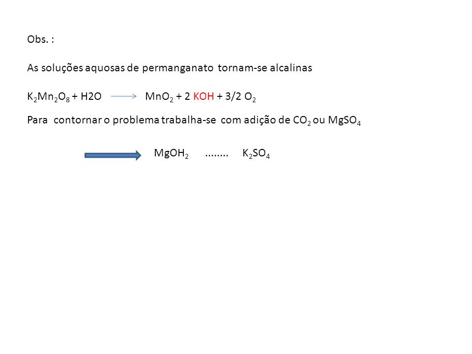 Obs. : As soluções aquosas de permanganato tornam-se alcalinas. K2Mn2O8 + H2O MnO2 + 2 KOH + 3/2 O2.