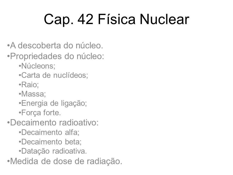 Cap. 42 Física Nuclear A descoberta do núcleo. Propriedades do núcleo: