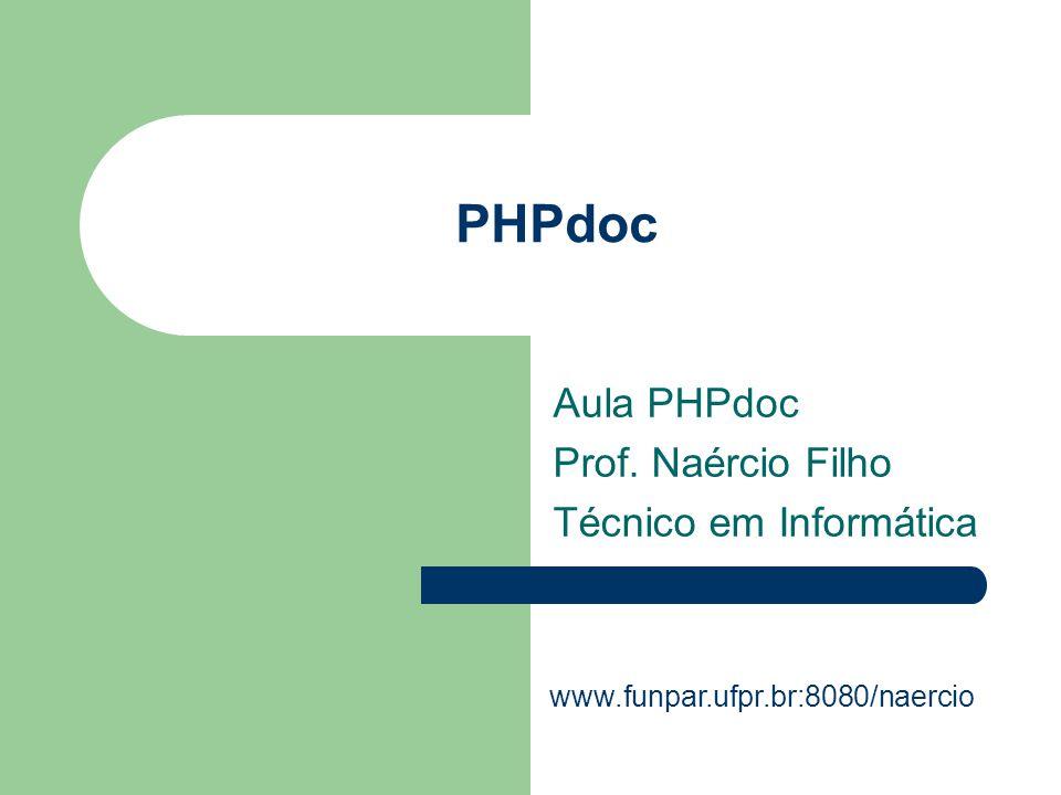 Aula PHPdoc Prof. Naércio Filho Técnico em Informática