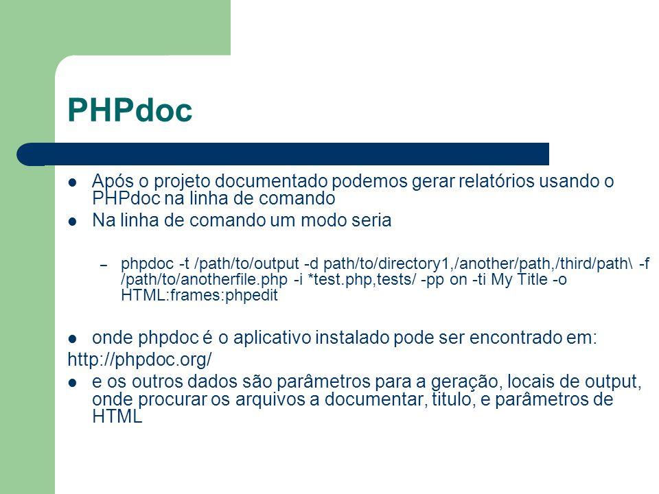 PHPdoc Após o projeto documentado podemos gerar relatórios usando o PHPdoc na linha de comando. Na linha de comando um modo seria.