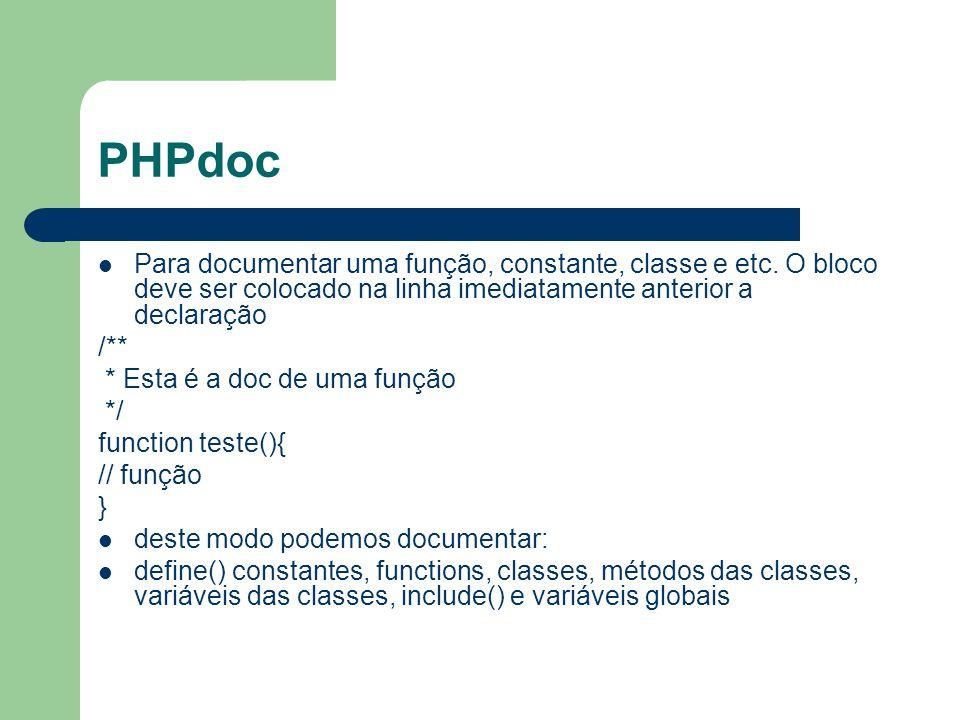 PHPdoc Para documentar uma função, constante, classe e etc. O bloco deve ser colocado na linha imediatamente anterior a declaração.