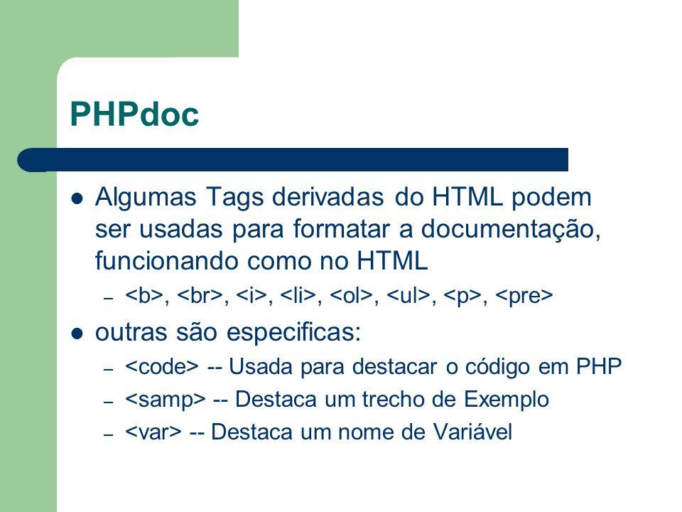 PHPdoc Algumas Tags derivadas do HTML podem ser usadas para formatar a documentação, funcionando como no HTML.