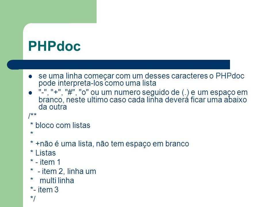 PHPdoc se uma linha começar com um desses caracteres o PHPdoc pode interpreta-los como uma lista.