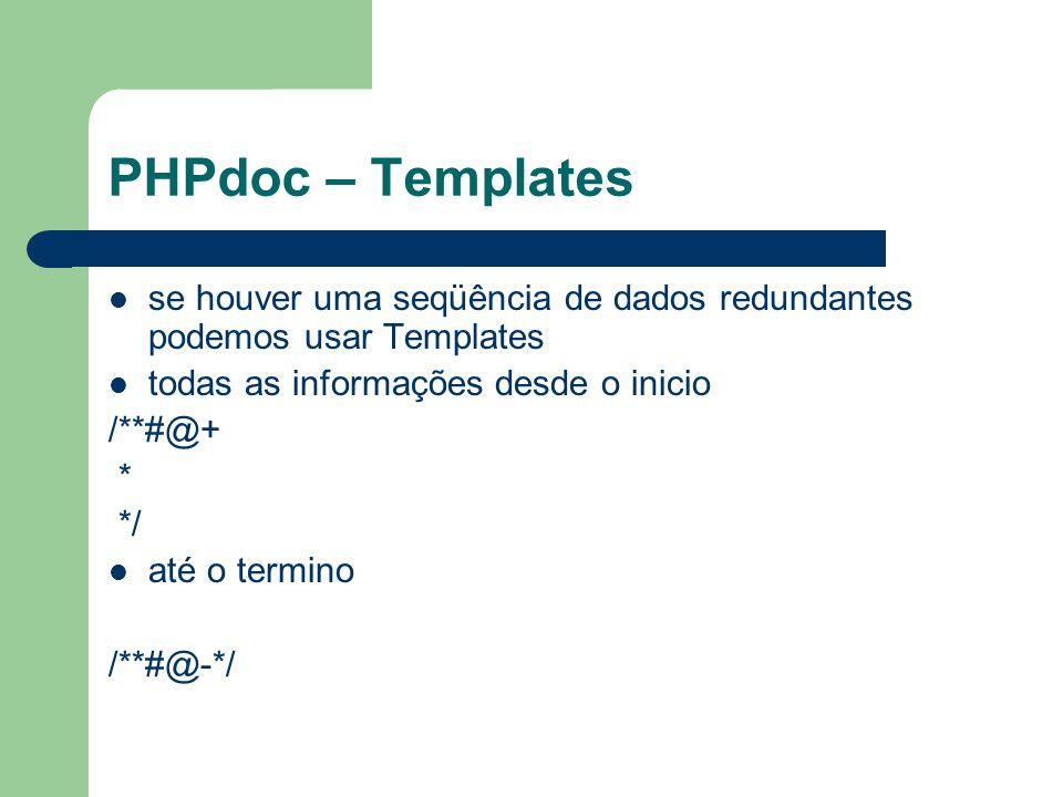 PHPdoc – Templates se houver uma seqüência de dados redundantes podemos usar Templates. todas as informações desde o inicio.