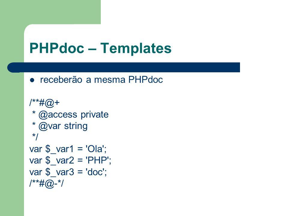 PHPdoc – Templates receberão a mesma PHPdoc /**#@+ * @access private