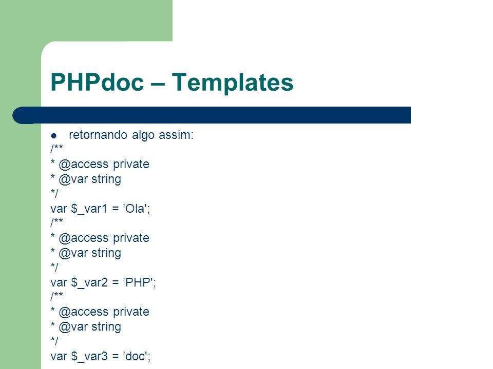 PHPdoc – Templates retornando algo assim: /** * @access private