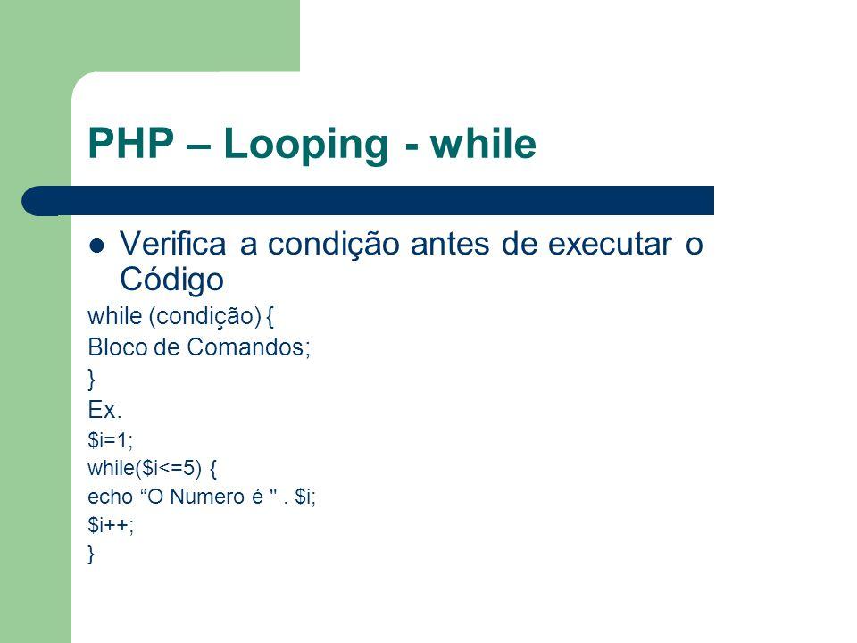 PHP – Looping - while Verifica a condição antes de executar o Código