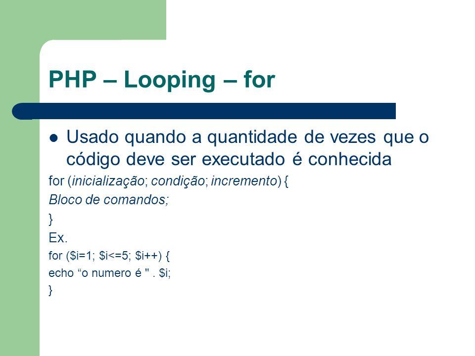 PHP – Looping – for Usado quando a quantidade de vezes que o código deve ser executado é conhecida.