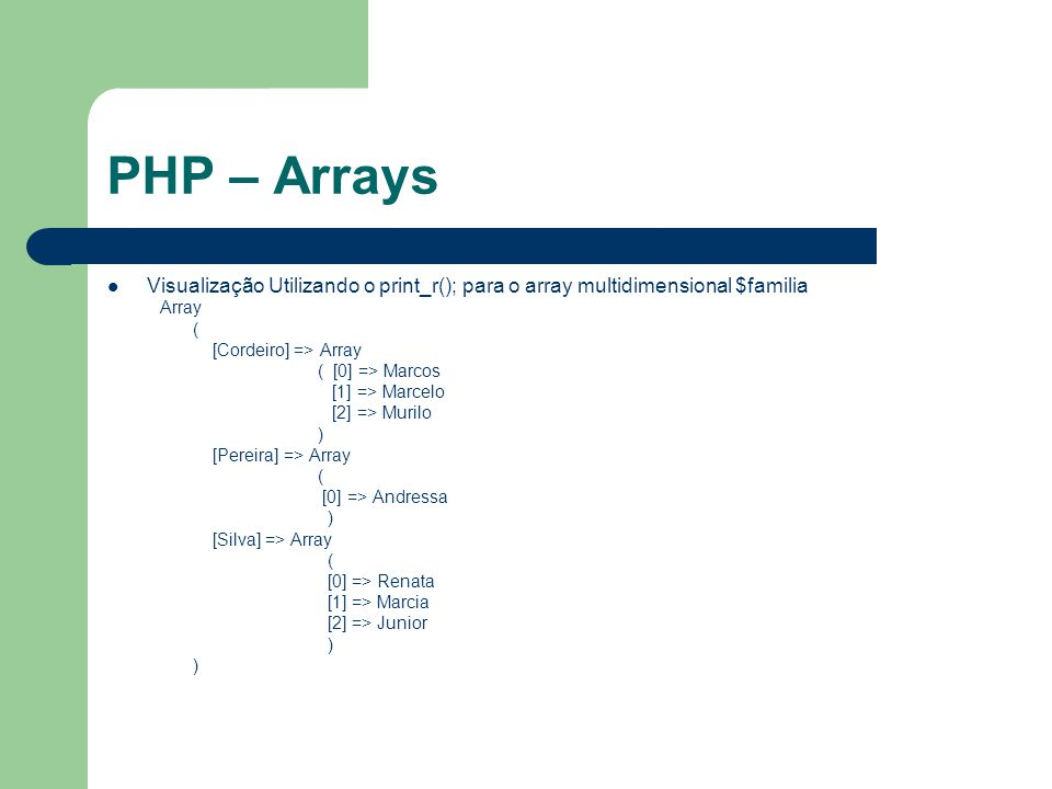PHP – Arrays Visualização Utilizando o print_r(); para o array multidimensional $familia. Array. (