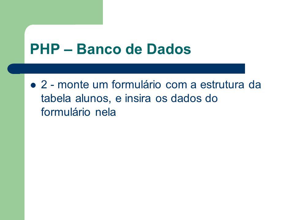 PHP – Banco de Dados 2 - monte um formulário com a estrutura da tabela alunos, e insira os dados do formulário nela.