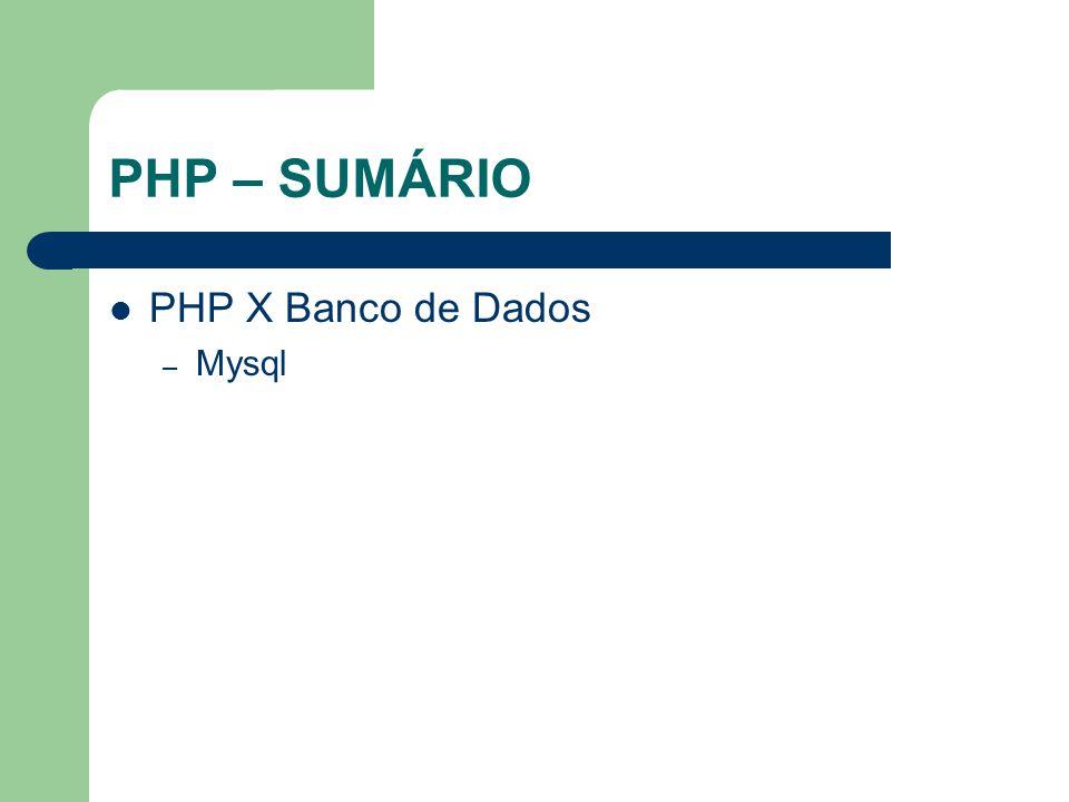 PHP – SUMÁRIO PHP X Banco de Dados Mysql
