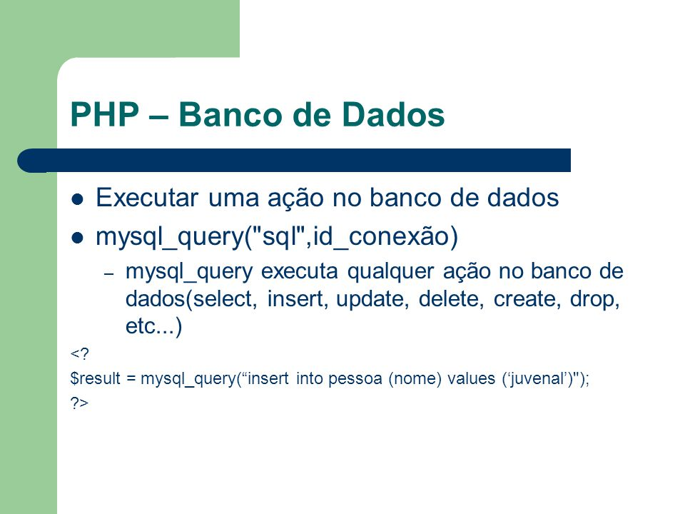 PHP – Banco de Dados Executar uma ação no banco de dados
