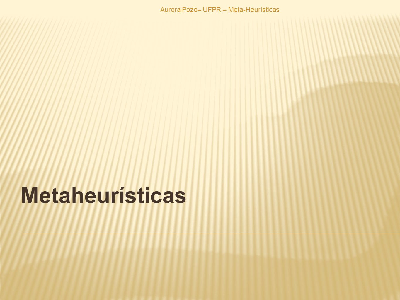 Aurora Pozo– UFPR – Meta-Heurísticas