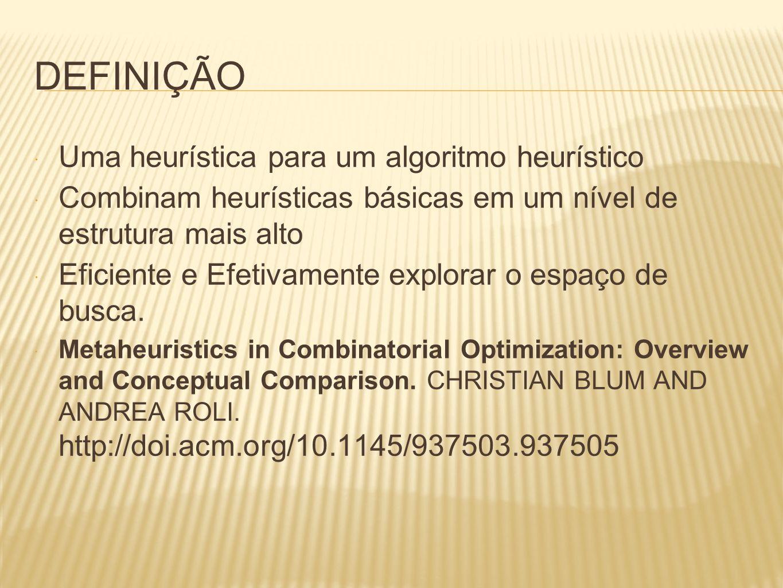DEFINIÇÃO Uma heurística para um algoritmo heurístico