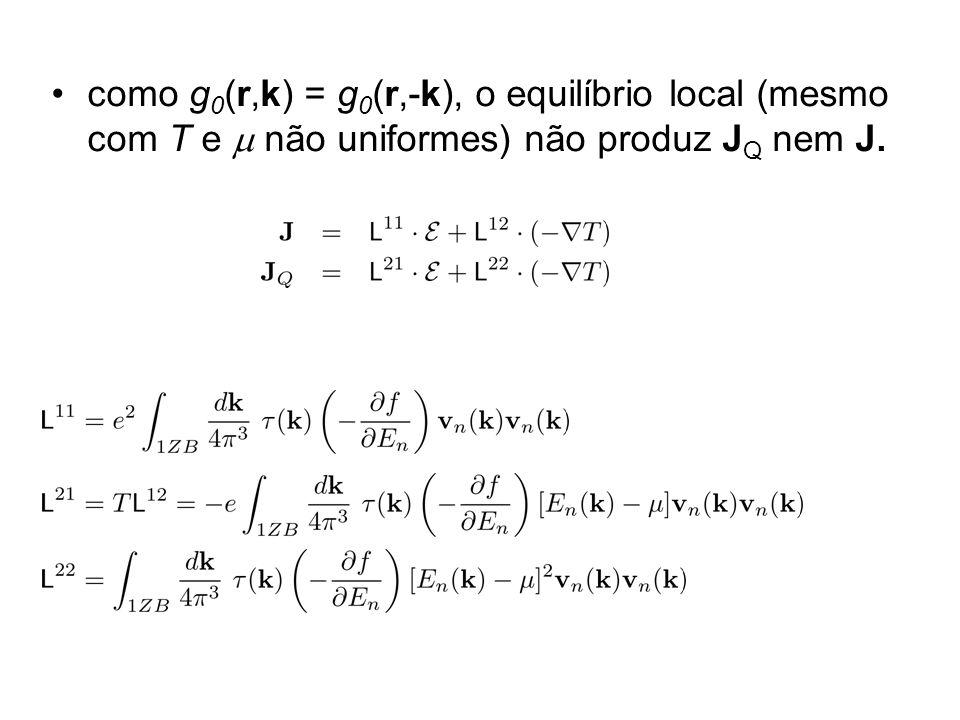 como g0(r,k) = g0(r,-k), o equilíbrio local (mesmo com T e m não uniformes) não produz JQ nem J.