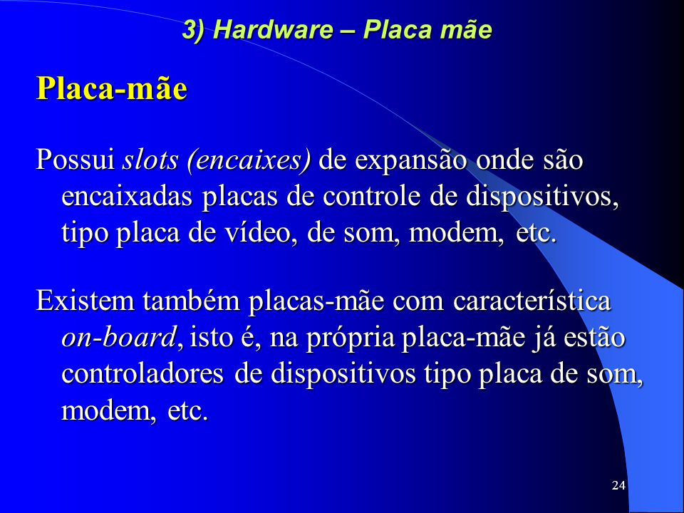 3) Hardware – Placa mãe Placa-mãe.